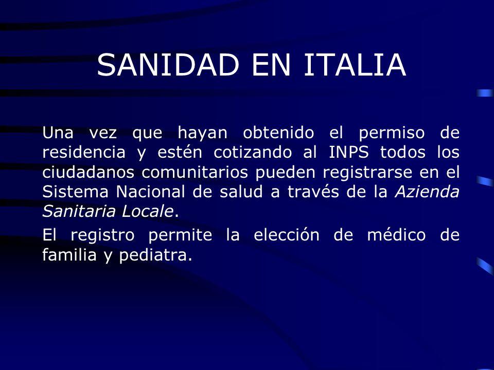 SANIDAD EN ITALIA Una vez que hayan obtenido el permiso de residencia y estén cotizando al INPS todos los ciudadanos comunitarios pueden registrarse e