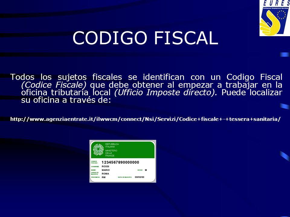 CODIGO FISCAL Todos los sujetos fiscales se identifican con un Codigo Fiscal (Codice Fiscale) que debe obtener al empezar a trabajar en la oficina tri