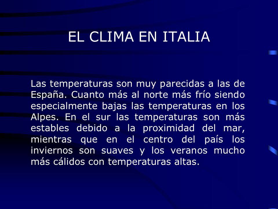 EL CLIMA EN ITALIA Las temperaturas son muy parecidas a las de España. Cuanto más al norte más frío siendo especialmente bajas las temperaturas en los