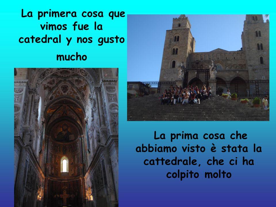 La primera cosa que vimos fue la catedral y nos gusto mucho La prima cosa che abbiamo visto è stata la cattedrale, che ci ha colpito molto