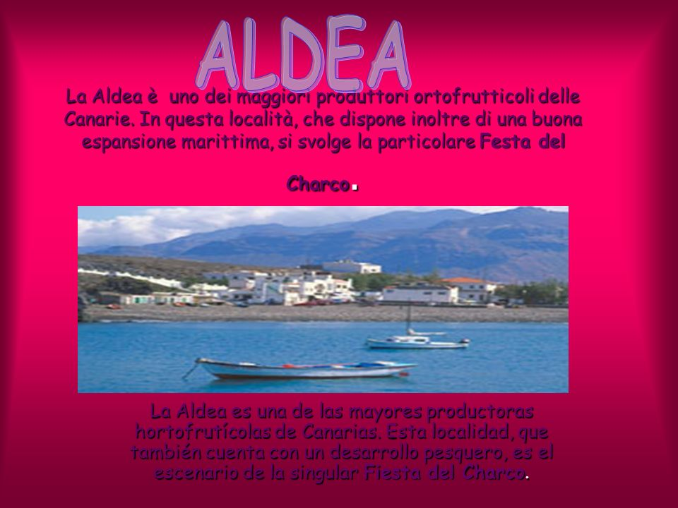 La Aldea è uno dei maggiori produttori ortofrutticoli delle Canarie. In questa località, che dispone inoltre di una buona espansione marittima, si svo
