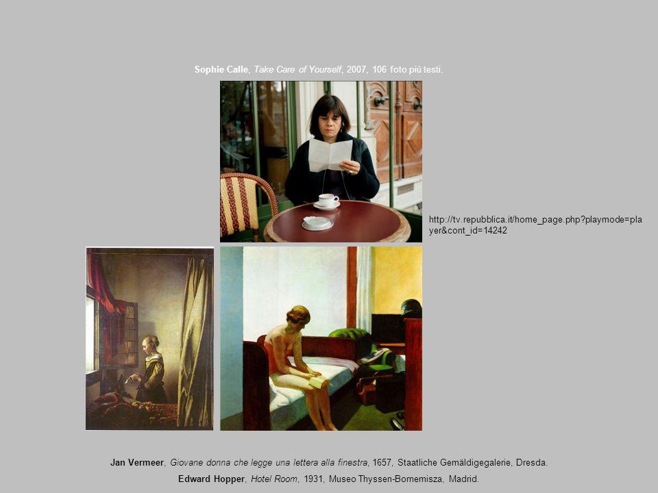 Sophie Calle, Take Care of Yourself, 2007, 106 foto più testi. Jan Vermeer, Giovane donna che legge una lettera alla finestra, 1657, Staatliche Gemäld