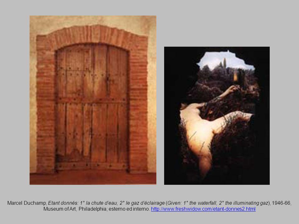 Marcel Duchamp, Etant donnés: 1° la chute deau, 2° le gaz déclairage (Given: 1° the waterfall, 2° the illuminating gaz), 1946-66, Museum of Art, Phila