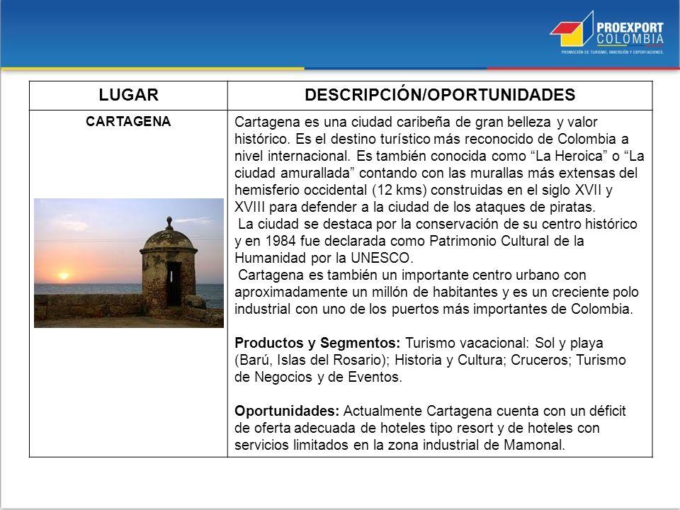LUGARDESCRIPCIÓN/OPORTUNIDADES CARTAGENA Cartagena es una ciudad caribeña de gran belleza y valor histórico. Es el destino turístico más reconocido de
