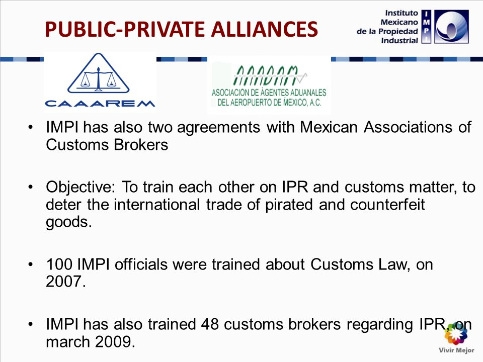 IMPI has also two agreements with Mexican Associations of Customs Brokers Objective: To train each other on IPR and customs matter, to deter the inter