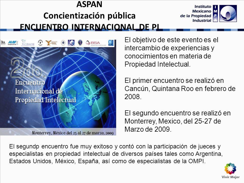 ASPAN Concientización pública ENCUENTRO INTERNACIONAL DE PI El objetivo de este evento es el intercambio de experiencias y conocimientos en materia de Propiedad Intelectual.