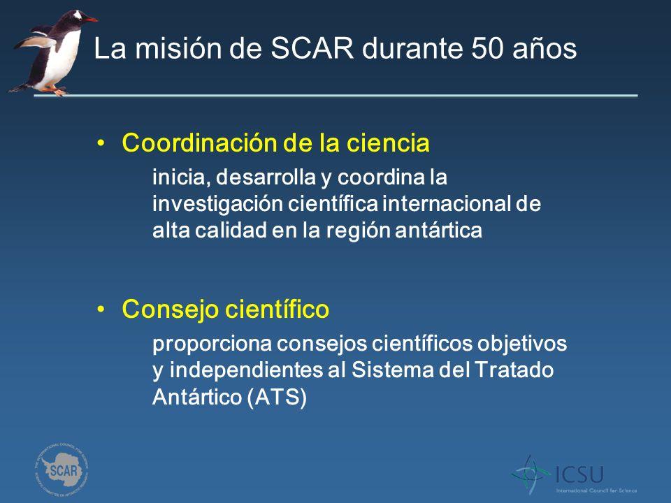 La misión de SCAR durante 50 años Coordinación de la ciencia Consejo científico inicia, desarrolla y coordina la investigación científica internacional de alta calidad en la región antártica proporciona consejos científicos objetivos y independientes al Sistema del Tratado Antártico (ATS)