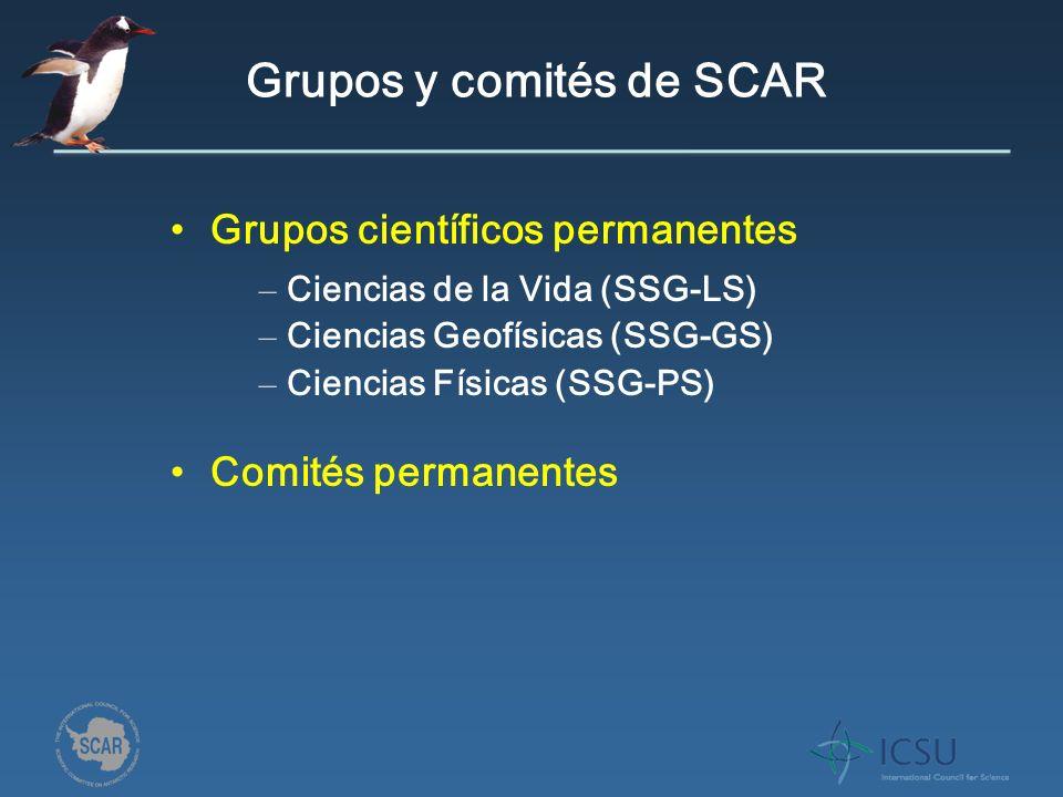 Grupos y comités de SCAR Grupos científicos permanentes Comités permanentes – Ciencias de la Vida (SSG-LS) – Ciencias Geofísicas (SSG-GS) – Ciencias Físicas (SSG-PS)
