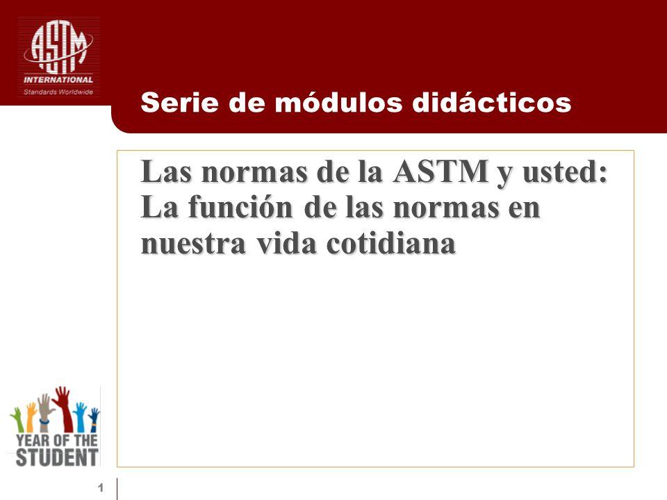 1 Las normas de la ASTM y usted: La función de las normas en nuestra vida cotidiana Serie de módulos didácticos