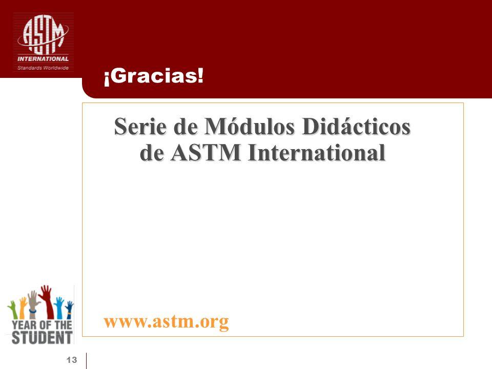 13 Serie de Módulos Didácticos de ASTM International ¡Gracias! www.astm.org