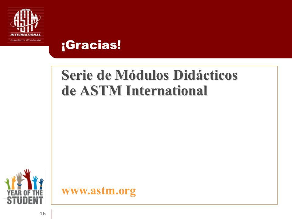 15 Serie de Módulos Didácticos de ASTM International ¡Gracias! www.astm.org