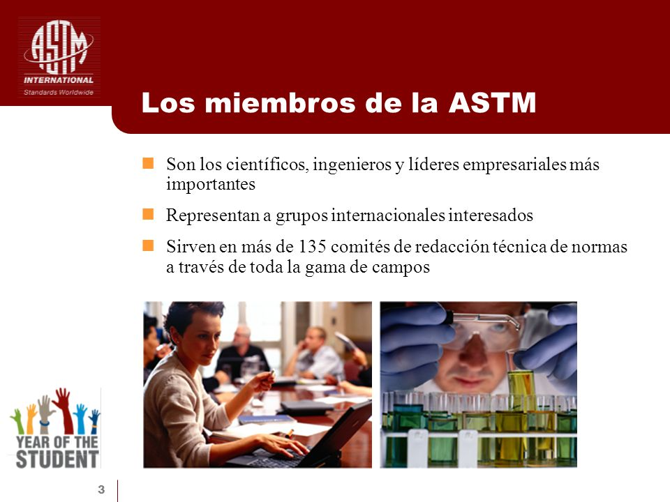 4 El proceso de la ASTM La membresía y participación están abiertas a cualquier individuo u organización interesada de cualquier parte del mundo.