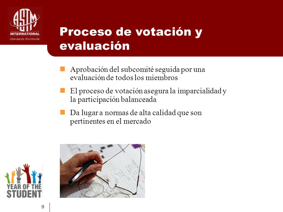 9 Proceso de votación y evaluación Aprobación del subcomité seguida por una evaluación de todos los miembros El proceso de votación asegura la imparci