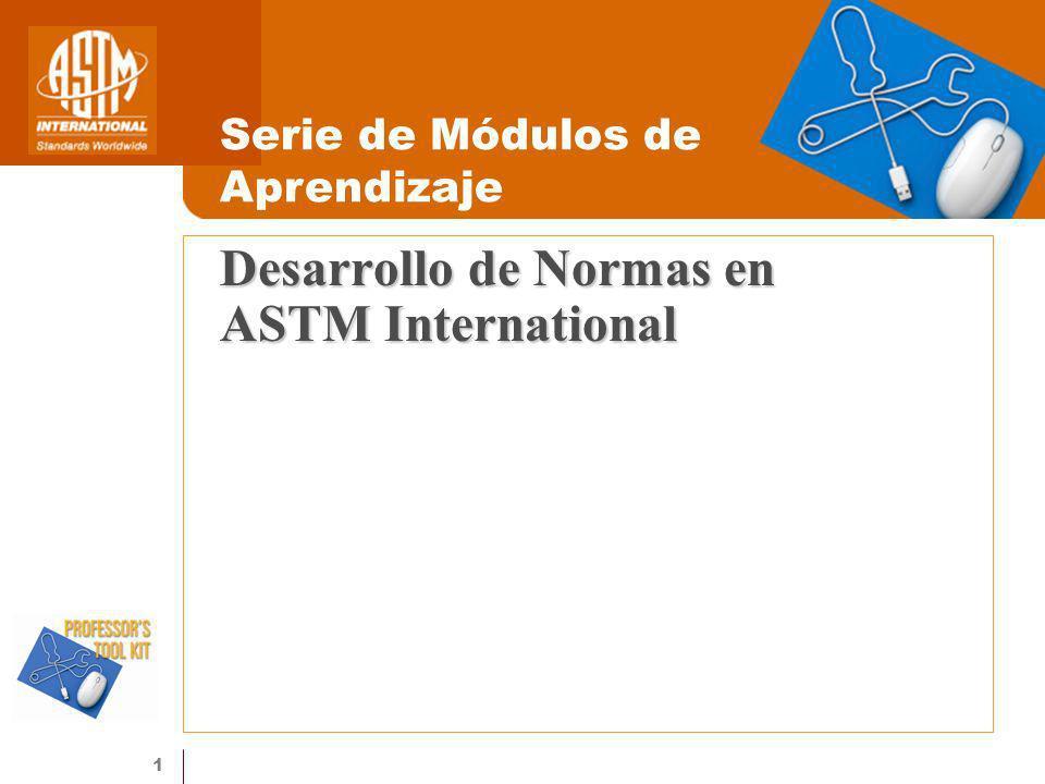 1 Desarrollo de Normas en ASTM International Serie de Módulos de Aprendizaje