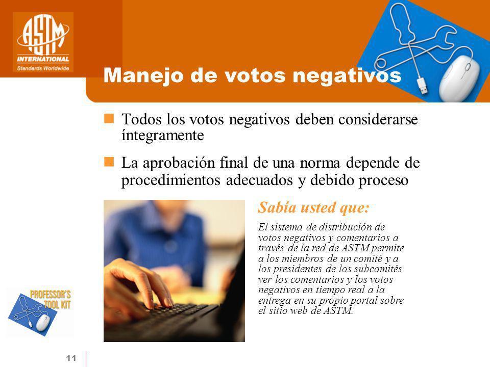 11 Manejo de votos negativos Todos los votos negativos deben considerarse íntegramente La aprobación final de una norma depende de procedimientos adec