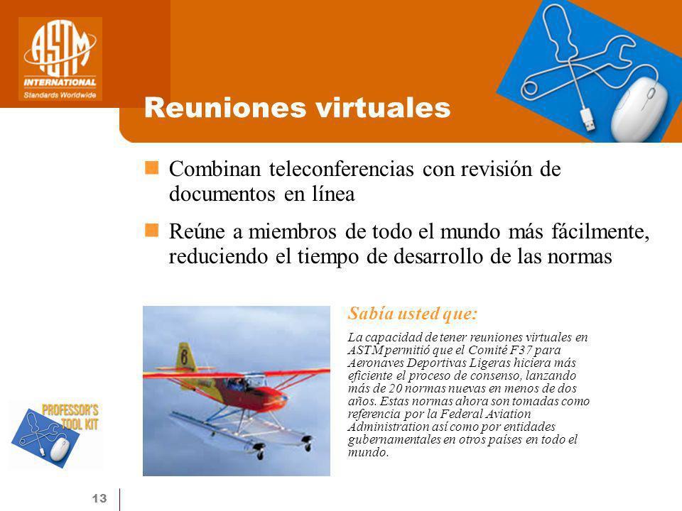 13 Reuniones virtuales Combinan teleconferencias con revisión de documentos en línea Reúne a miembros de todo el mundo más fácilmente, reduciendo el t