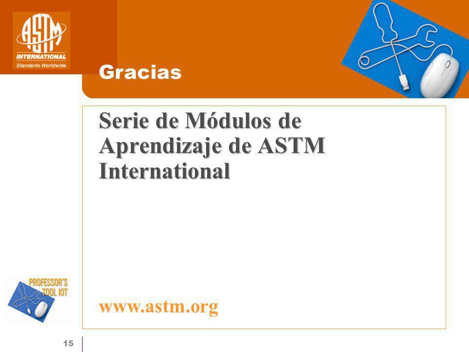 15 Serie de Módulos de Aprendizaje de ASTM International Gracias www.astm.org