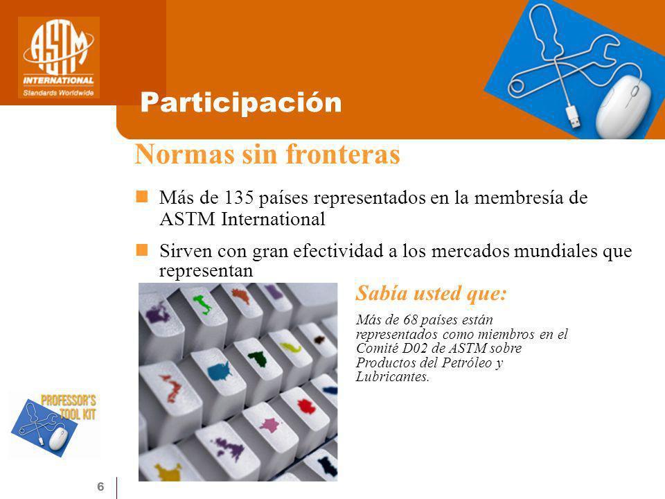 6 Participación Más de 135 países representados en la membresía de ASTM International Sirven con gran efectividad a los mercados mundiales que represe