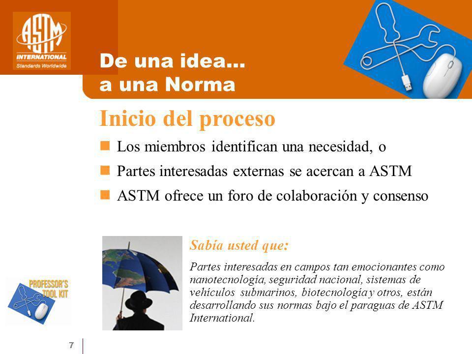 7 De una idea… a una Norma Los miembros identifican una necesidad, o Partes interesadas externas se acercan a ASTM ASTM ofrece un foro de colaboración