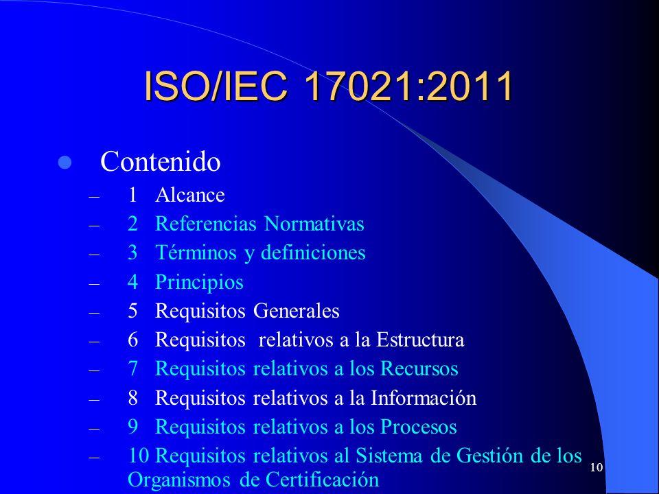 10 ISO/IEC 17021:2011 Contenido – 1 Alcance – 2 Referencias Normativas – 3 Términos y definiciones – 4 Principios – 5 Requisitos Generales – 6 Requisi