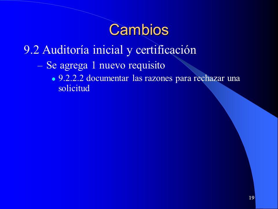 19 Cambios 9.2 Auditoría inicial y certificación – Se agrega 1 nuevo requisito 9.2.2.2 documentar las razones para rechazar una solicitud