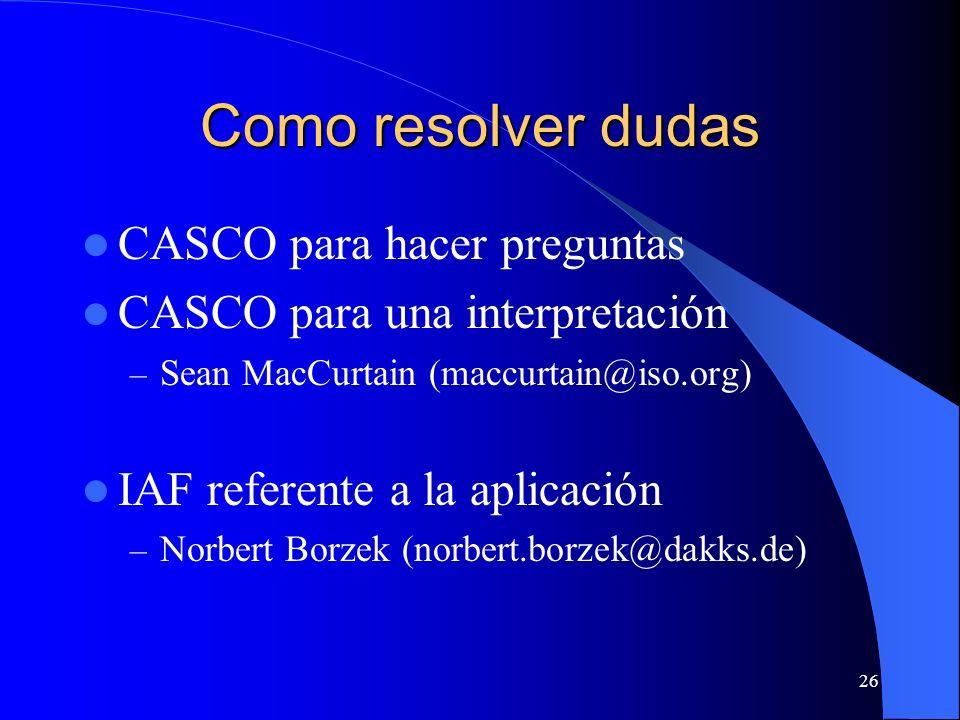 Como resolver dudas CASCO para hacer preguntas CASCO para una interpretación – Sean MacCurtain (maccurtain@iso.org) IAF referente a la aplicación – No