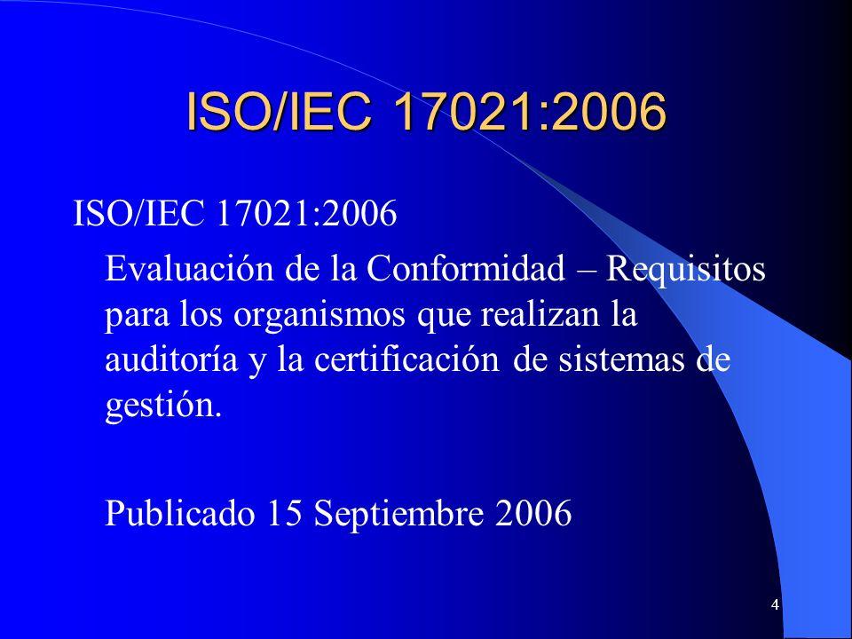 4 ISO/IEC 17021:2006 Evaluación de la Conformidad – Requisitos para los organismos que realizan la auditoría y la certificación de sistemas de gestión