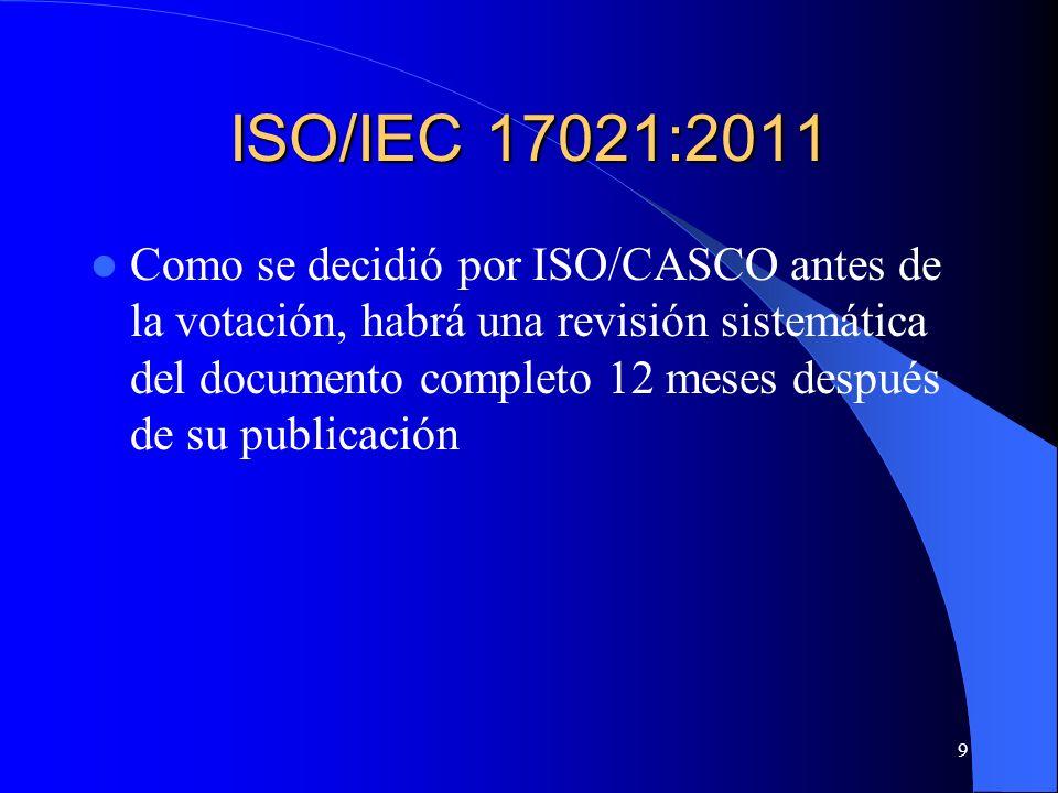 10 ISO/IEC 17021:2011 Contenido – 1 Alcance – 2 Referencias Normativas – 3 Términos y definiciones – 4 Principios – 5 Requisitos Generales – 6 Requisitos relativos a la Estructura – 7 Requisitos relativos a los Recursos – 8 Requisitos relativos a la Información – 9 Requisitos relativos a los Procesos – 10 Requisitos relativos al Sistema de Gestión de los Organismos de Certificación