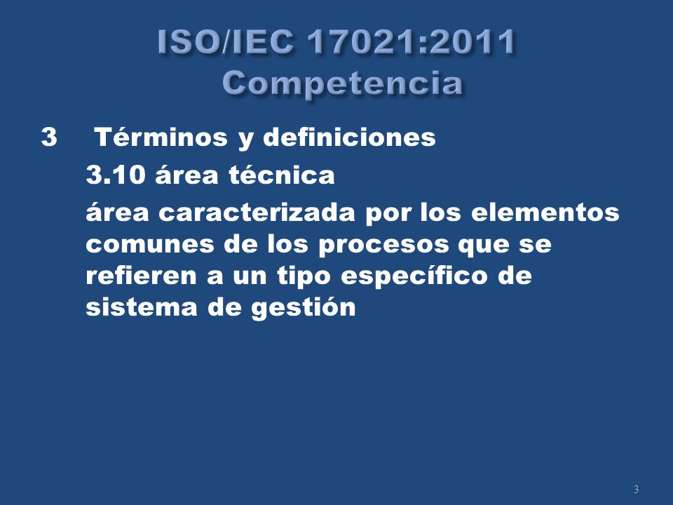 3 3 Términos y definiciones 3.10 área técnica área caracterizada por los elementos comunes de los procesos que se refieren a un tipo específico de sistema de gestión