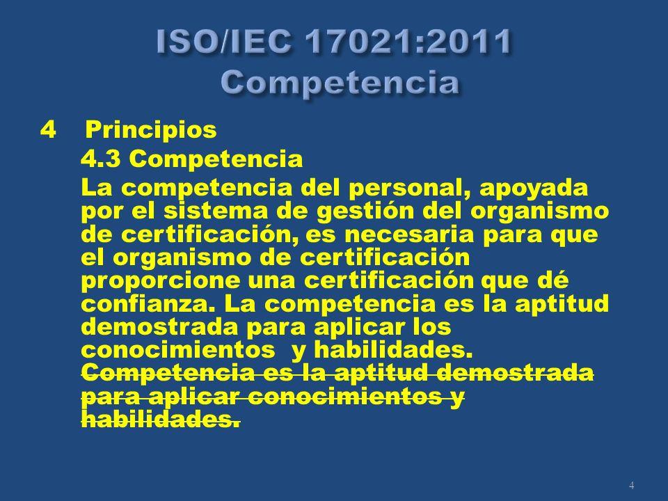 4 4 Principios 4.3 Competencia La competencia del personal, apoyada por el sistema de gestión del organismo de certificación, es necesaria para que el organismo de certificación proporcione una certificación que dé confianza.