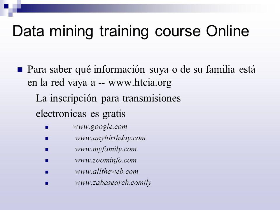 Data mining training course Online Para saber qué información suya o de su familia está en la red vaya a -- www.htcia.org La inscripción para transmis