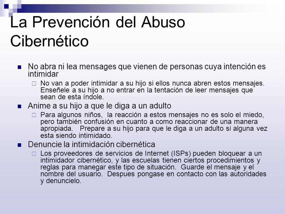 La Prevención del Abuso Cibernético No abra ni lea mensages que vienen de personas cuya intención es intimidar No van a poder intimidar a su hijo si e