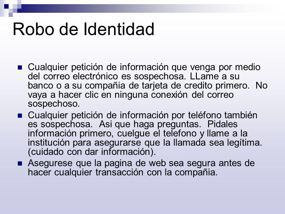 Robo de Identidad Cualquier petición de información que venga por medio del correo electrónico es sospechosa. LLame a su banco o a su compañia de tarj