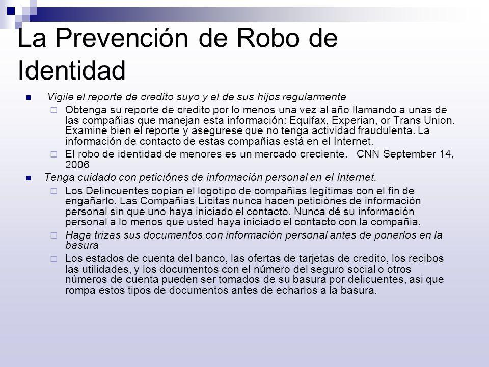 La Prevención de Robo de Identidad Vigile el reporte de credito suyo y el de sus hijos regularmente Obtenga su reporte de credito por lo menos una vez