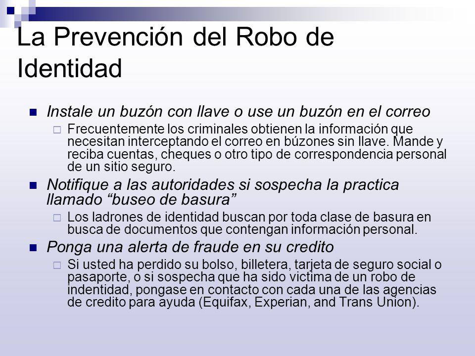 La Prevención del Robo de Identidad Instale un buzón con llave o use un buzón en el correo Frecuentemente los criminales obtienen la información que n
