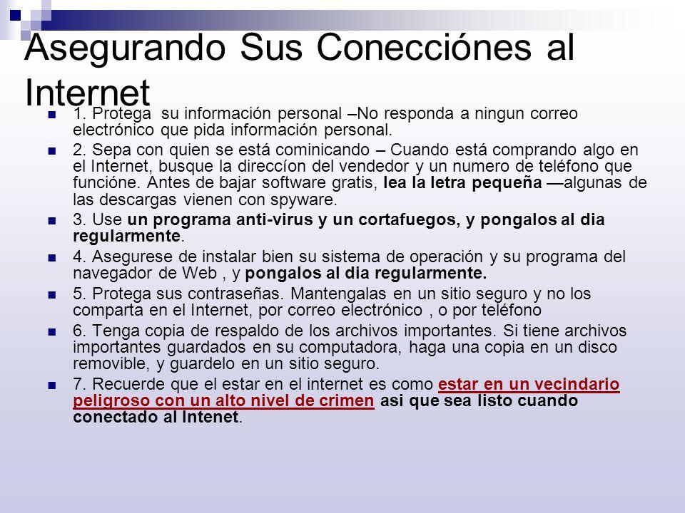 Asegurando Sus Conecciónes al Internet 1. Protega su información personal –No responda a ningun correo electrónico que pida información personal. 2. S