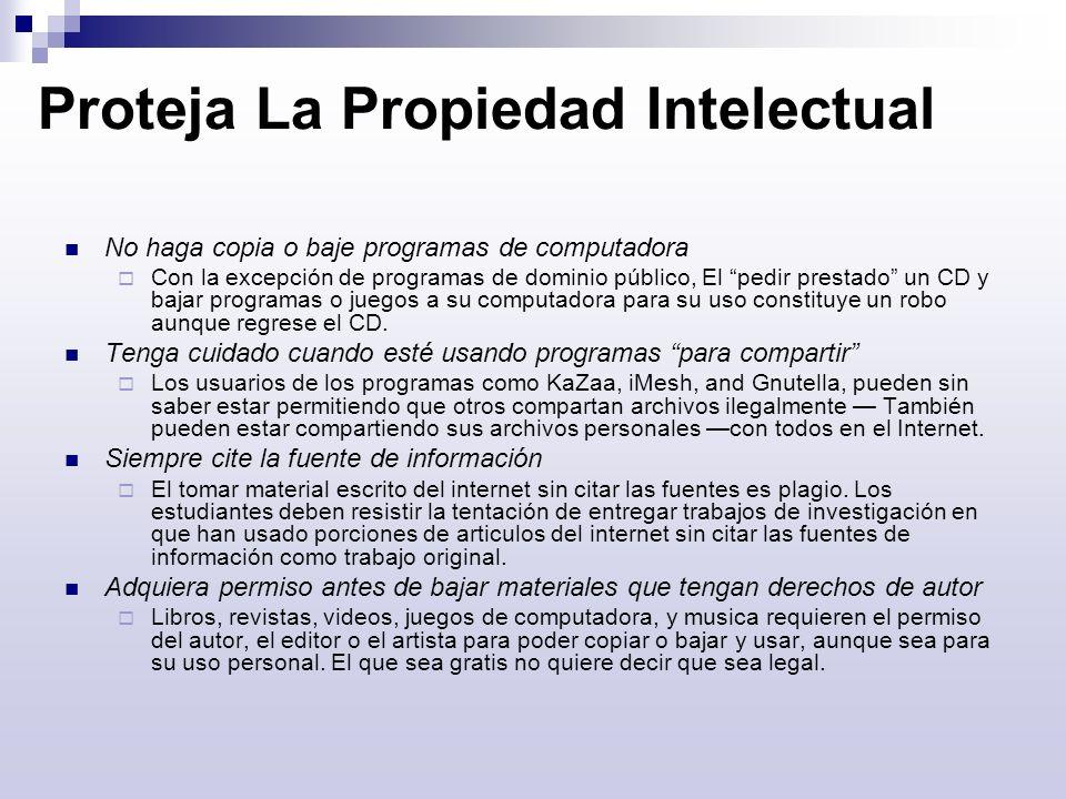 Proteja La Propiedad Intelectual No haga copia o baje programas de computadora Con la excepción de programas de dominio público, El pedir prestado un