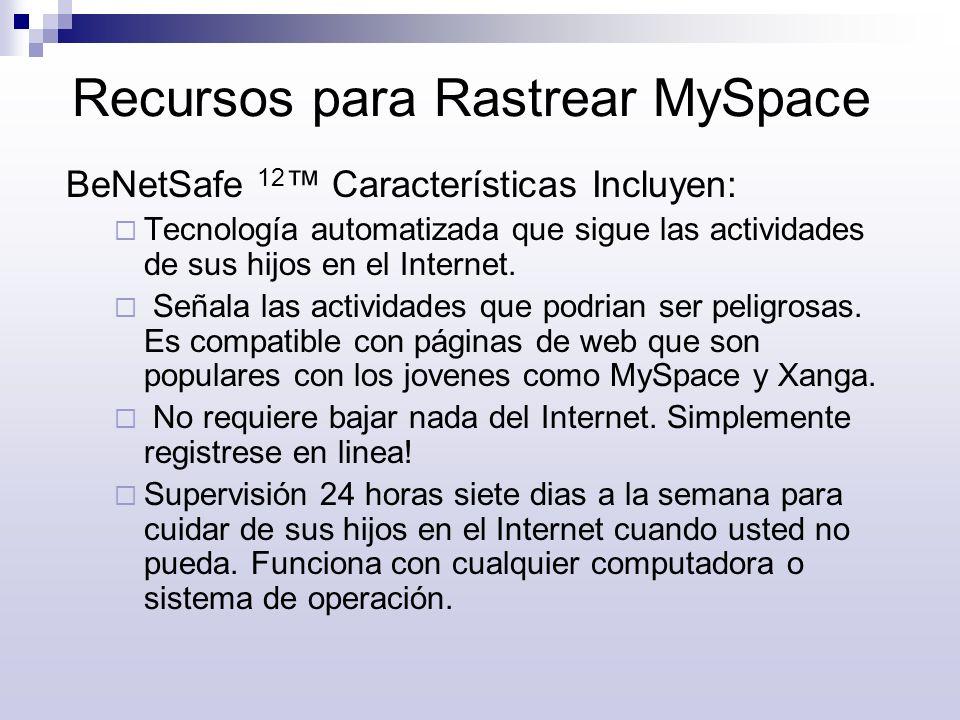 Recursos para Rastrear MySpace BeNetSafe 12 Características Incluyen: Tecnología automatizada que sigue las actividades de sus hijos en el Internet. S