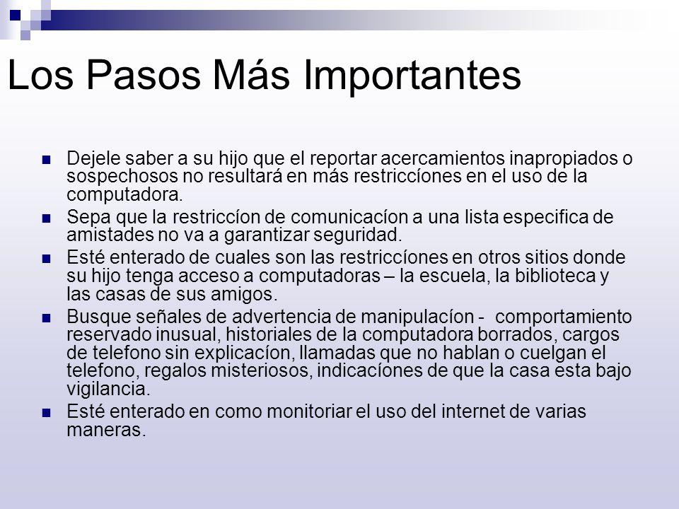 Los Pasos Más Importantes Dejele saber a su hijo que el reportar acercamientos inapropiados o sospechosos no resultará en más restriccíones en el uso