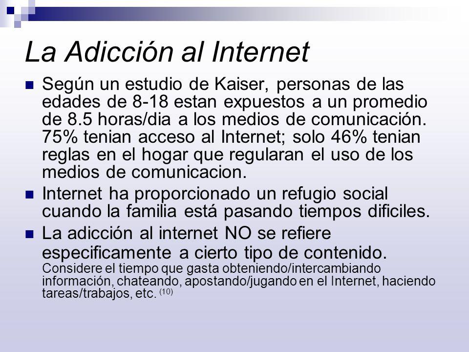 La Adicción al Internet Según un estudio de Kaiser, personas de las edades de 8-18 estan expuestos a un promedio de 8.5 horas/dia a los medios de comu