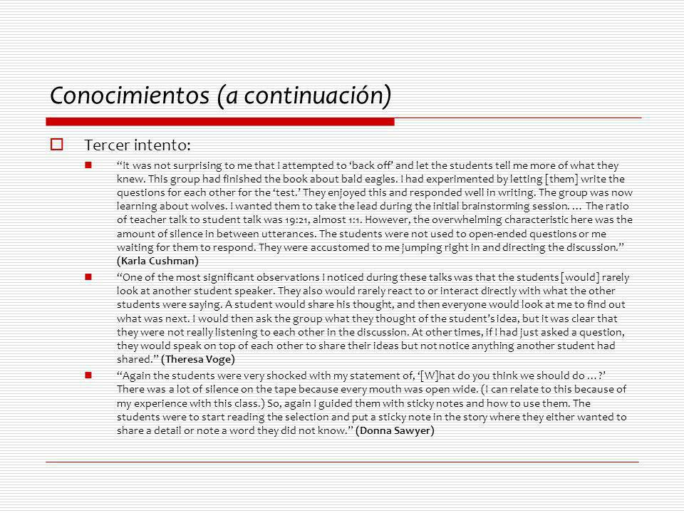 Conocimientos (a continuación) Tercer intento: It was not surprising to me that I attempted to back off and let the students tell me more of what they knew.