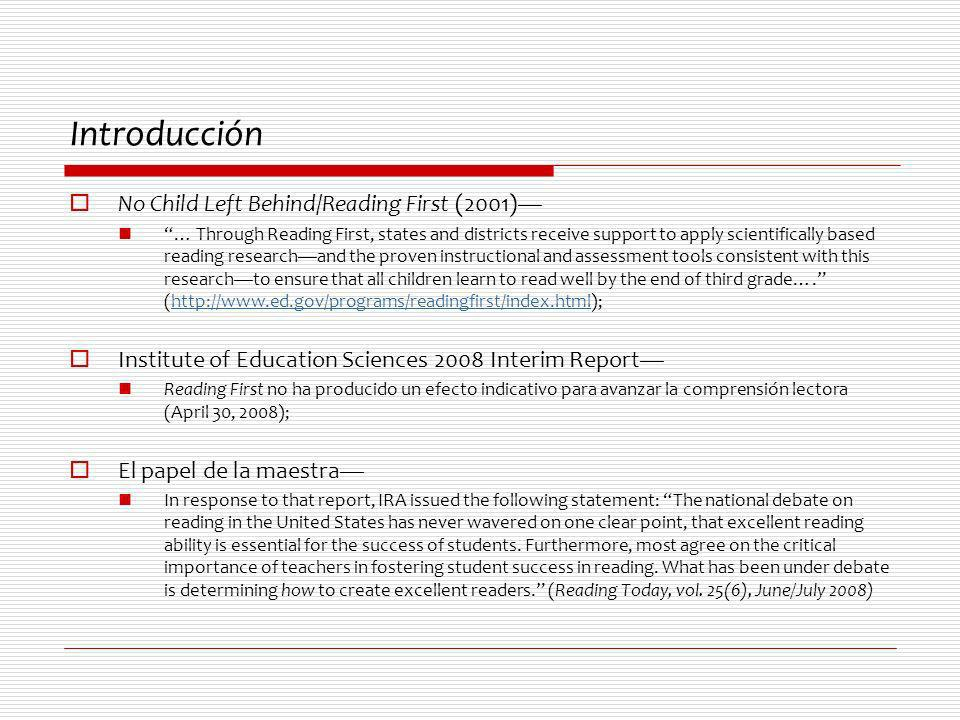 Introducción No Child Left Behind/Reading First (2001) … Through Reading First, states and districts receive support to apply scientifically based rea