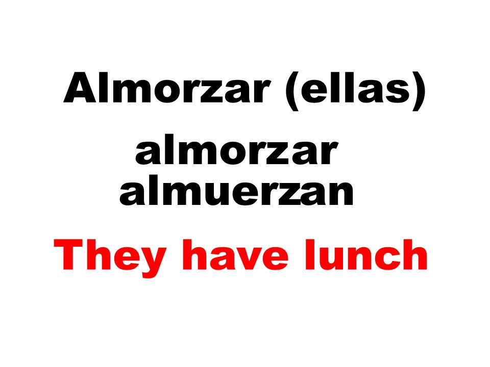 Almorzar (ellas) almorzar almuerz an They have lunch