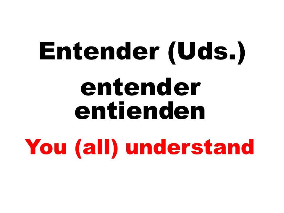 Entender (Uds.) entender entiend en You (all) understand