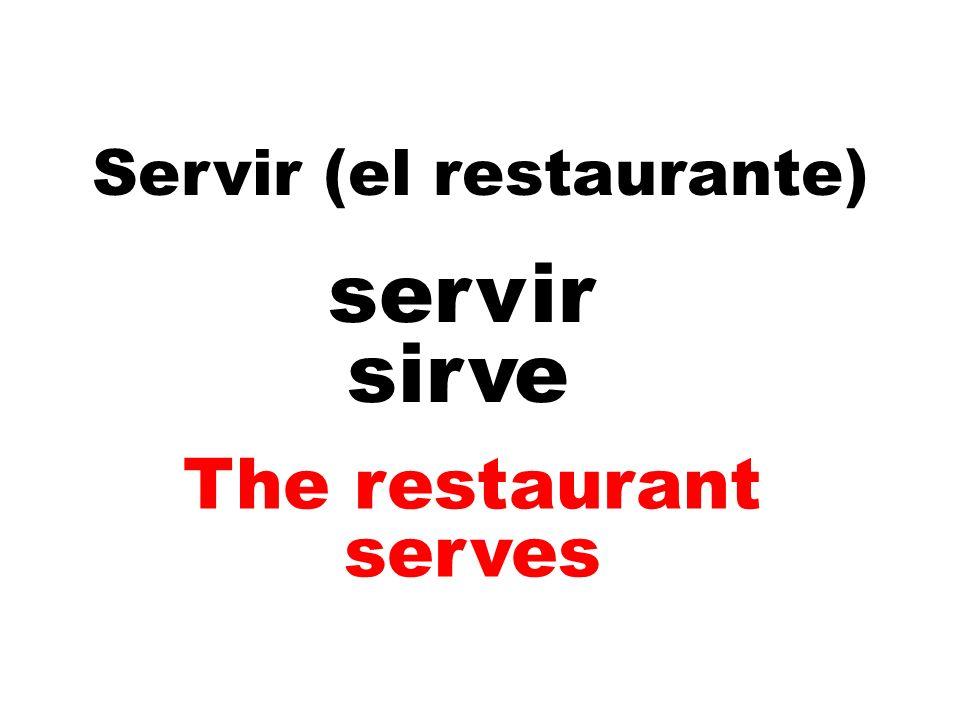 Servir (el restaurante) servir sirv e The restaurant serves
