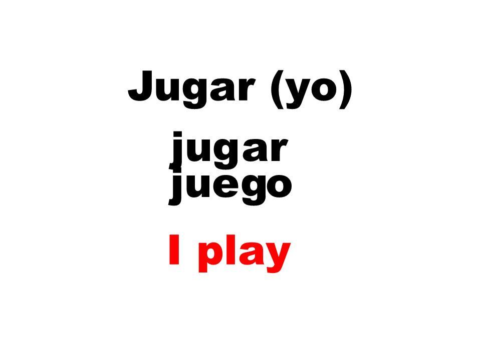 Jugar (yo) jugar jueg o I play