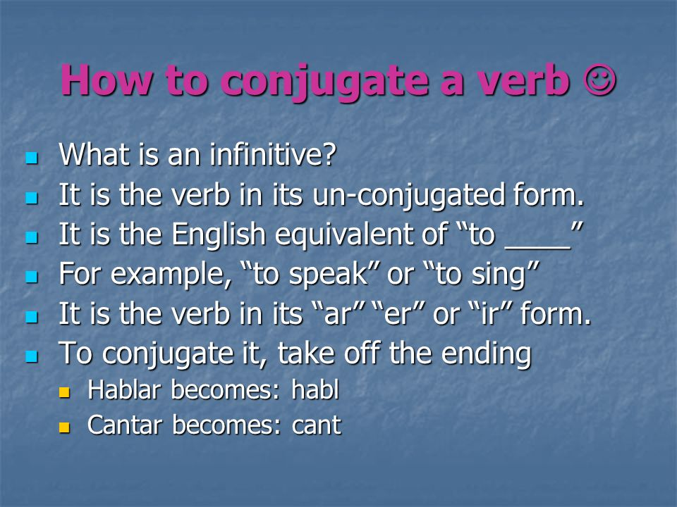 How to conjugate a verb How to conjugate a verb W What is an infinitive? I It is the verb in its un-conjugated form. t is the English equivalent of to