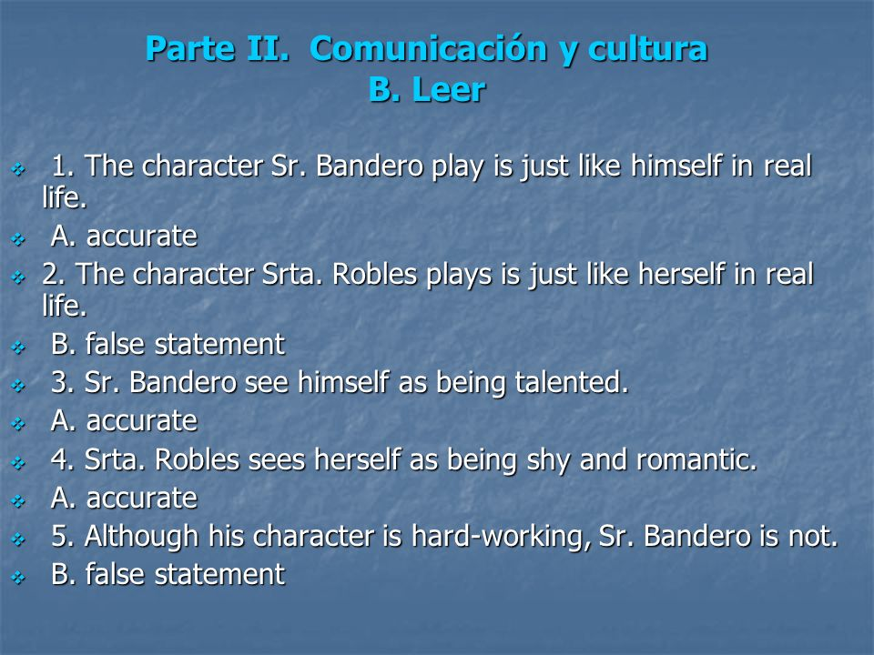 1. The character Sr. Bandero play is just like himself in real life. 1. The character Sr. Bandero play is just like himself in real life. A. accurate