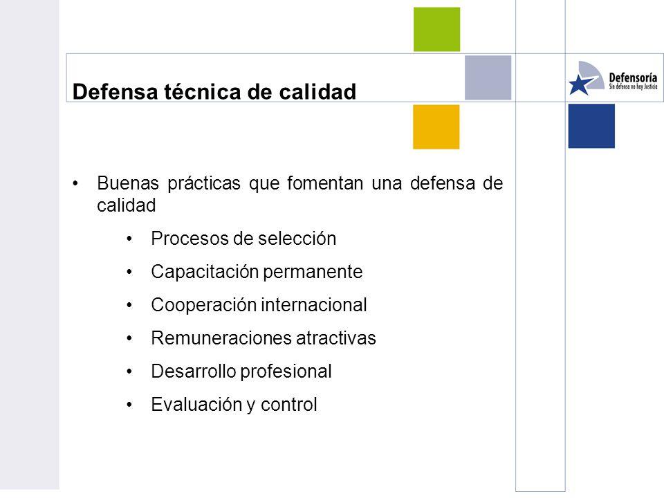 Defensa técnica de calidad Buenas prácticas que fomentan una defensa de calidad Procesos de selección Capacitación permanente Cooperación internacional Remuneraciones atractivas Desarrollo profesional Evaluación y control