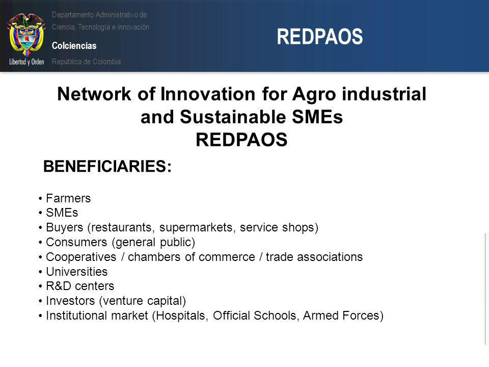 Departamento Administrativo de Ciencia, Tecnología e innovación Colciencias República de Colombia REDPAOS SERVICES STAGE I: Database of suppliers and consumers, and any interested people in strengthen the supply chain of socially responsible and organic products.